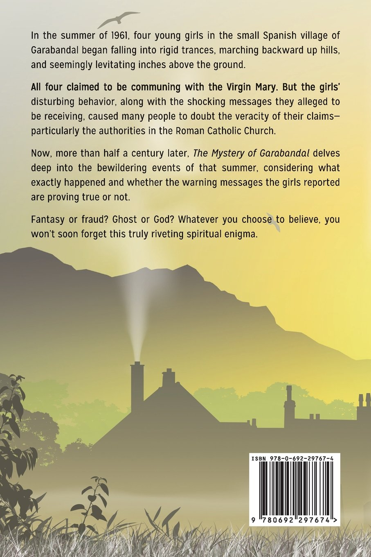 The Mystery of Garabandal: Fantasy or Fraud? Ghost or God?