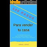 100 Pasos para vender tu casa: Los secretos de un Agente Inmobiliario (Colección 100 Pasos nº 1)
