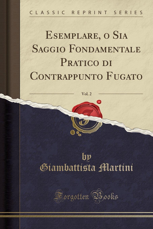 Esemplare, o Sia Saggio Fondamentale Pratico di Contrappunto Fugato, Vol. 2 (Classic Reprint) (Italian Edition) pdf epub