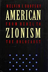 American Zionism from Herzl to the Holocaust Kindle Edition