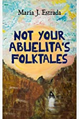 Not Your Abuelita's Folktales Kindle Edition