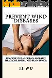 Prevent Wind Diseases: DIY Cure Stiff-Neck Pain, Migraine Headache, Edema, and Brain Tumor