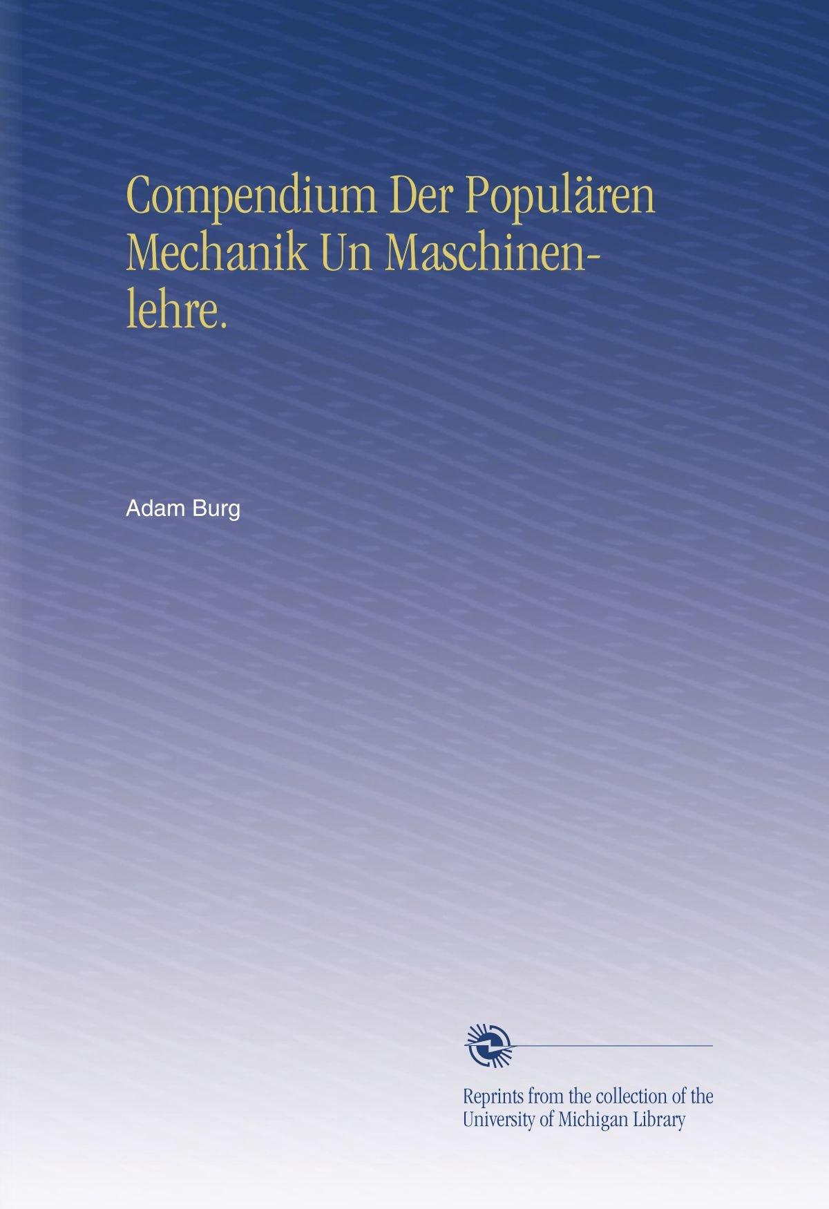 Compendium Der Populären Mechanik Un Maschinenlehre. (German Edition) pdf epub