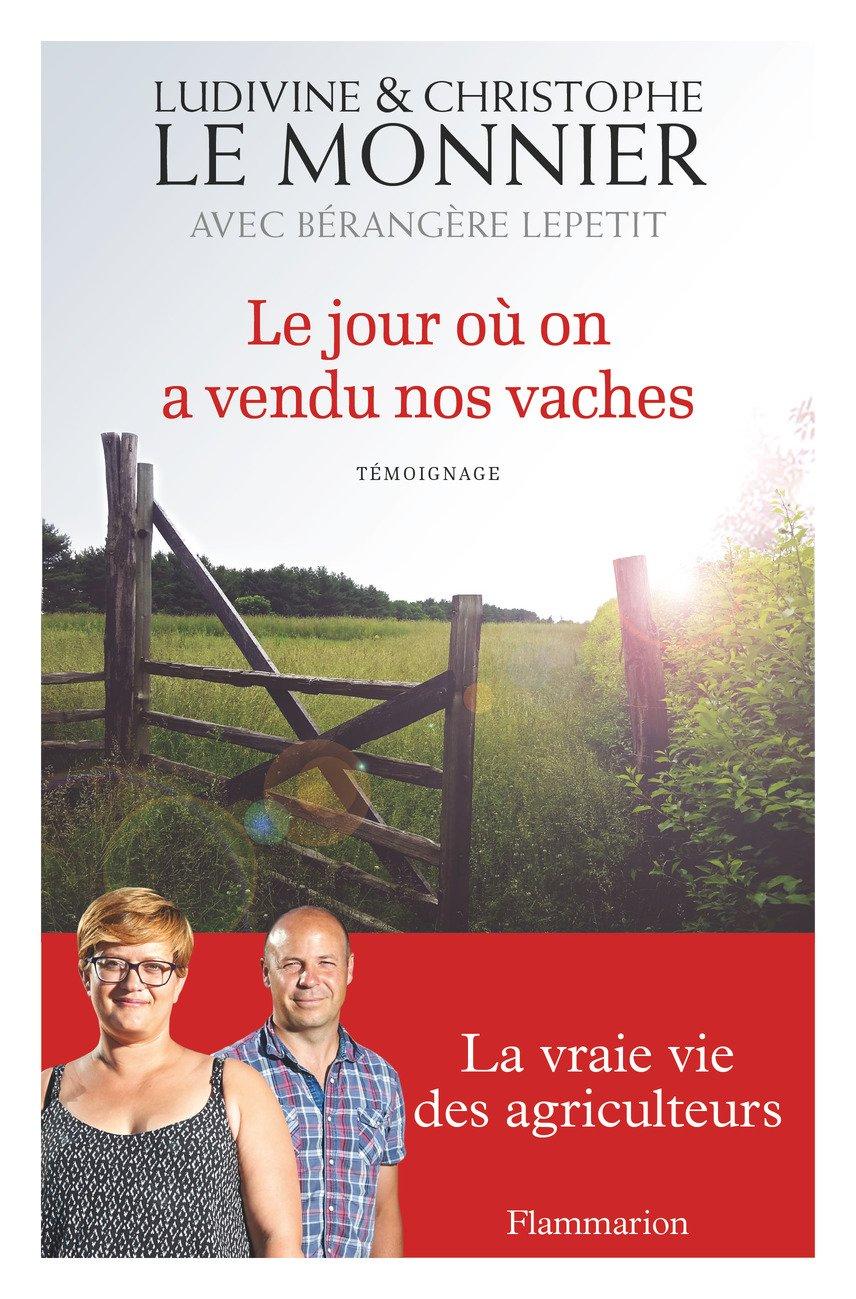 Le jour où on a vendu nos vaches Broché – 15 février 2017 Christophe Le Monnier Ludivine Le Monnier FLAMMARION 2081404435