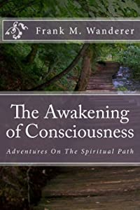 The Awakening of Consciousness: Adventures On The Spiritual Path