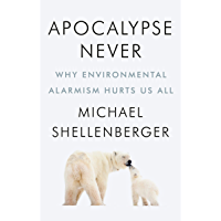 Apocalypse Never: Why Environmental Alarmism Hurts Us All (English Edition)