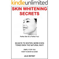 """Skin Whitening Secrets  """"30 Days to Whiter, More Even Toned Skin the Natural Way!"""" (English Edition)"""