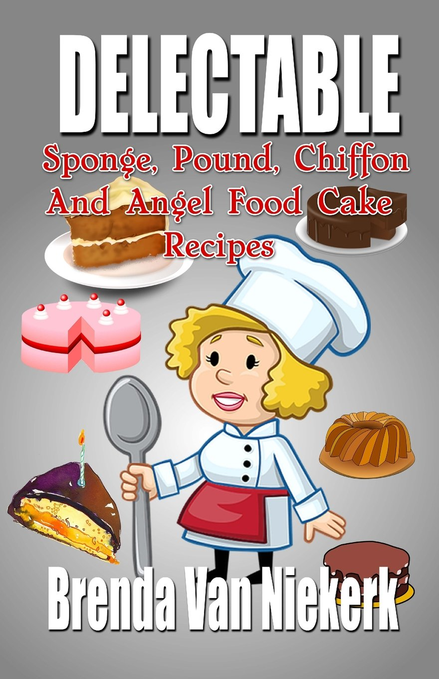 Delectable Sponge, Pound, Chiffon and Angel Food Cake Recipes ...