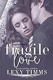 Fragile Love: Sweet & Steamy Romance (Fragile Series Book 3)