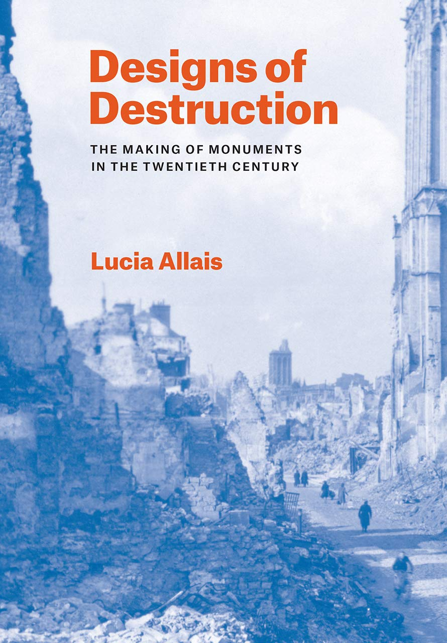 Designs Of Destruction  The Making Of Monuments In The Twentieth Century