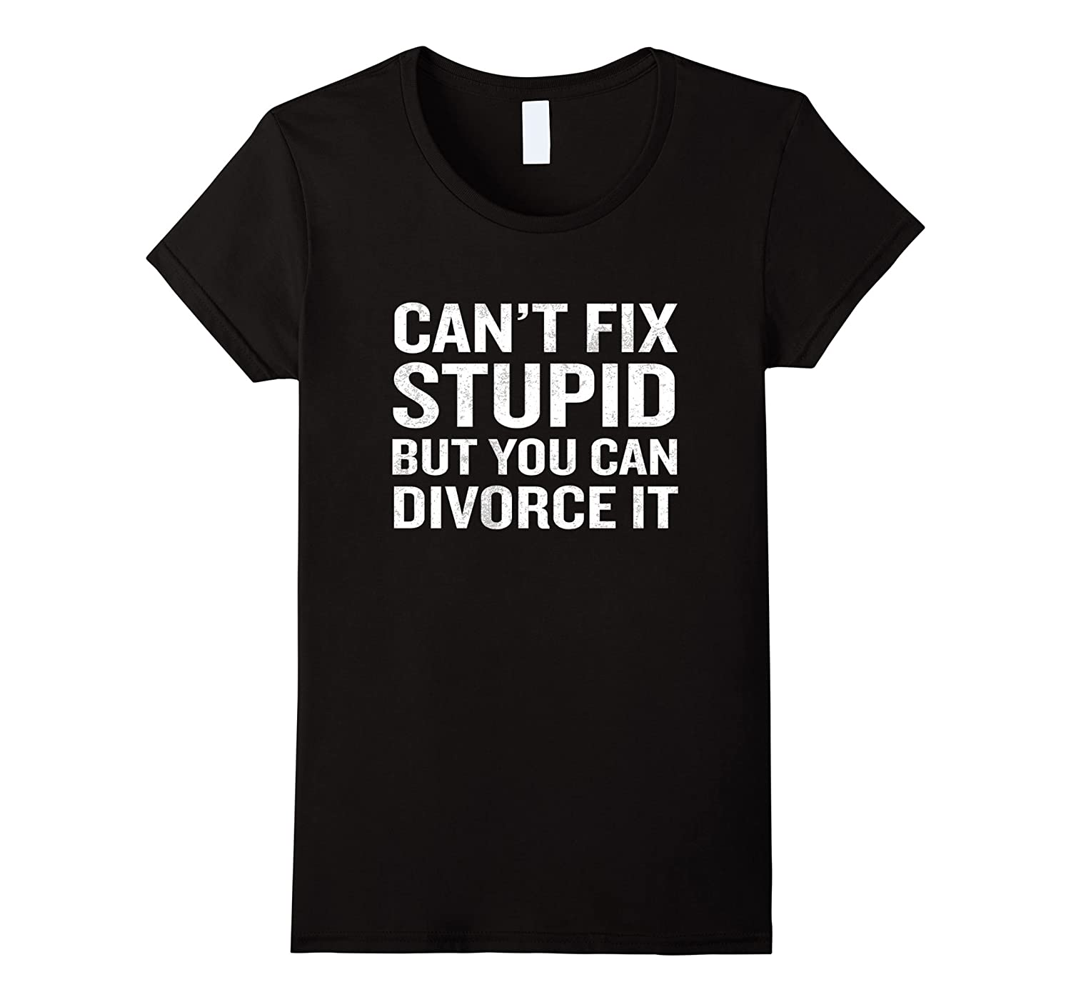 Can't Fix Stupid But You Can Divorce It T-Shirt Funny Joke