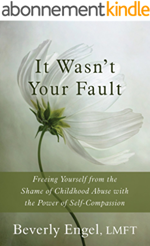 It Wasn't Your Fault: Freeing Yourself from the Shame of Childhood Abuse with the Power of Self Compassion (English Edition)