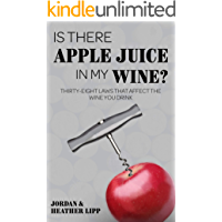 Is There Apple Juice in My Wine?: Thirty-Eight Laws that Affect the Wine You Drink