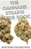 THE CANNABIS STRAINS GUIDE BOOK: This Is The