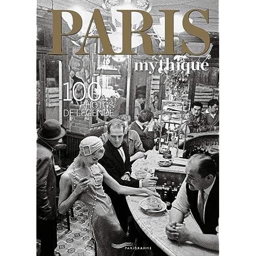 Paris mythique : 100 photos de légende