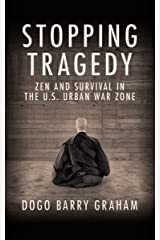 Stopping Tragedy: Zen and Survival in the U.S. Urban War Zone Kindle Edition