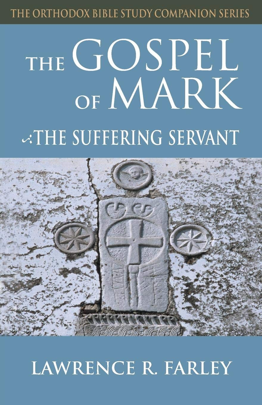 Read Online The Gospel of Mark: The Suffering Servant (Orthodox Bible Study Companion Series) pdf epub