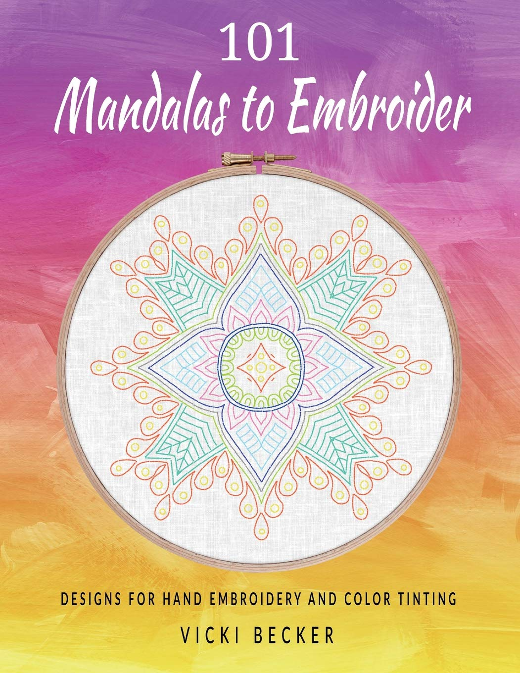 101 Mandalas To Embroider Designs For Hand Embroidery And Color Tinting Hand Embroidery Pattern Collection Volume 1 Becker Vicki 9781727303179 Amazon Com Books