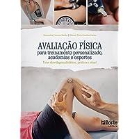 Avaliação Física Para Treinamento Personalizado, Academias e Esportes. Uma Abordagem Didática, Prática e Atual