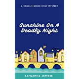 Sunshine On A Deadly Night: Charlie Green Cosy Mystery Book 1