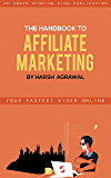 The Handbook To Affiliate Marketing  by Harsh Agrawal: Your Fastest $1000 Online