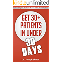 Get 30+ Patients in Under 30 Days: By Following Fast and Easy-to-Implement, Real-World Business-Savvy Techniques. Don't Let Your Competition Read This Before You.