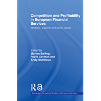 Competition and Profitability in European Financial Services: Strategic, Systemic and Policy Issues (Routledge International Studies in Money and Banking)