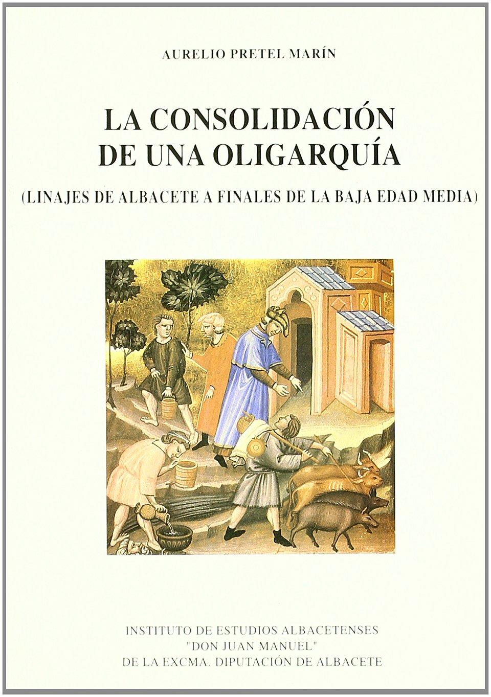 Download Consolidacion de Una Oligarquia.Linajes de Albacete a Finales de Baja Edad Media [Jan 01, 2001] PRETEL MARIN, A. pdf epub