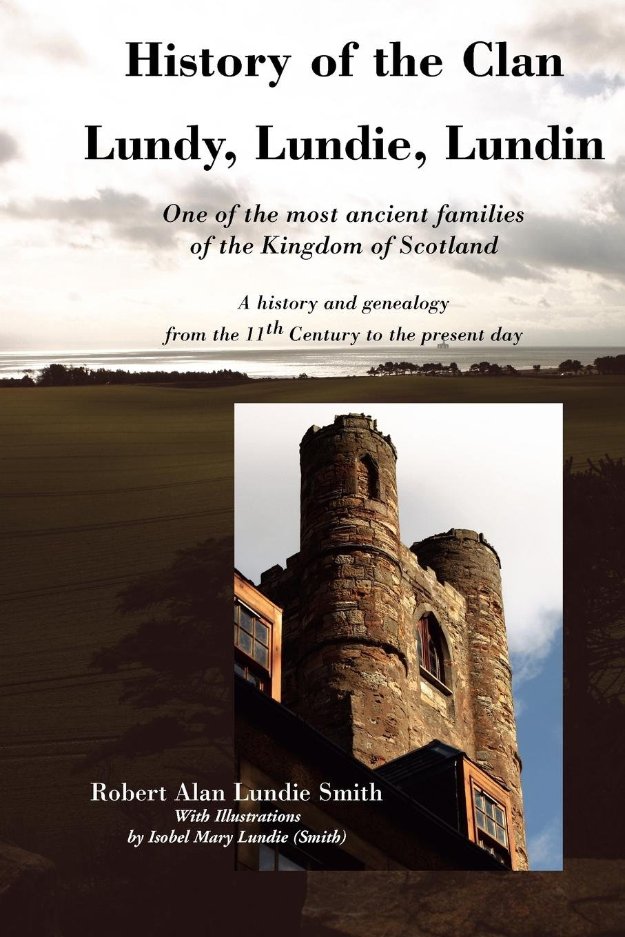 Download History of the Clan Lundy, Lundie, Lundin: One of the most ancient families of the Kingdom of Scotland: A history and genealogy from the 11th Century to the present day (Family Histories) PDF