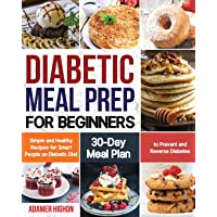 Diabetic Meal Prep for Beginners: Simple and Healthy Recipes for Smart People on...
