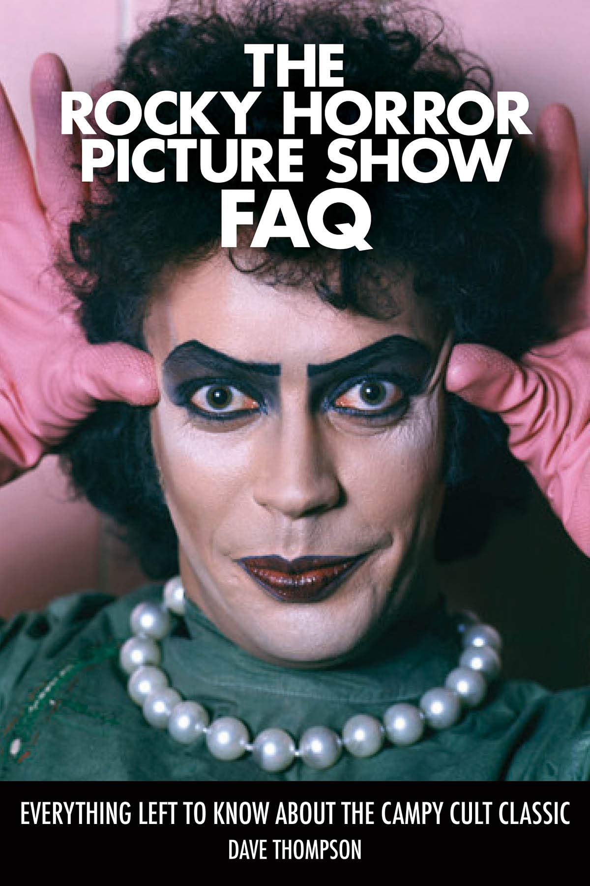 The Rocky Horror Picture Show FAQ: Everything Left to Know About the Campy  Cult Classic (FAQ Series): Amazon.co.uk: Dave Thompson: 9781495007477: Books
