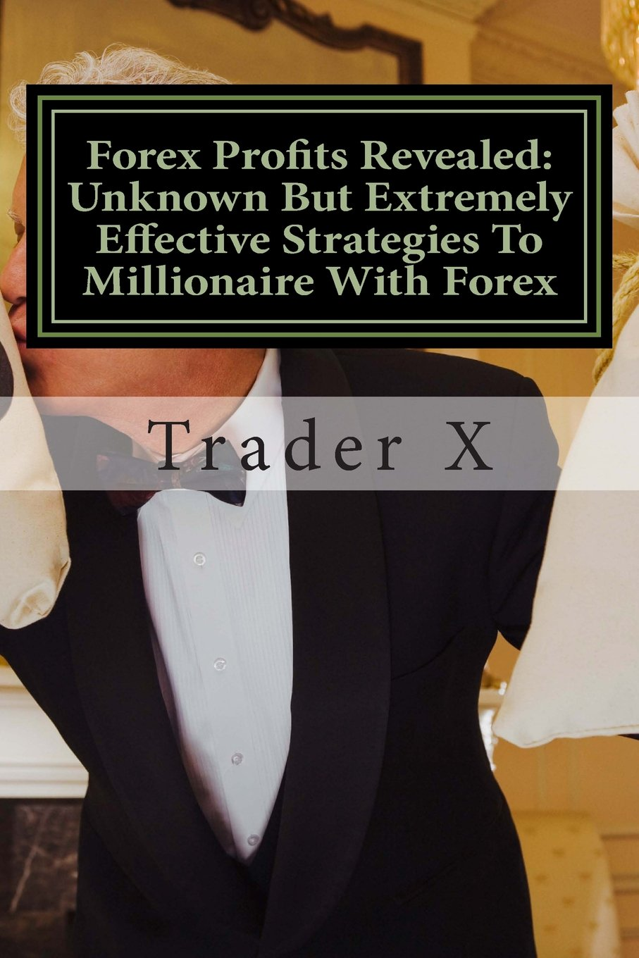 Download Forex Profits Revealed: Unknown But Extremely Effective Strategies To Millionaire With Forex: Little Dirty Secrets And Unpopular,But Very Simple Tricks To Pull Massive Piles Of Cash In You Account ebook