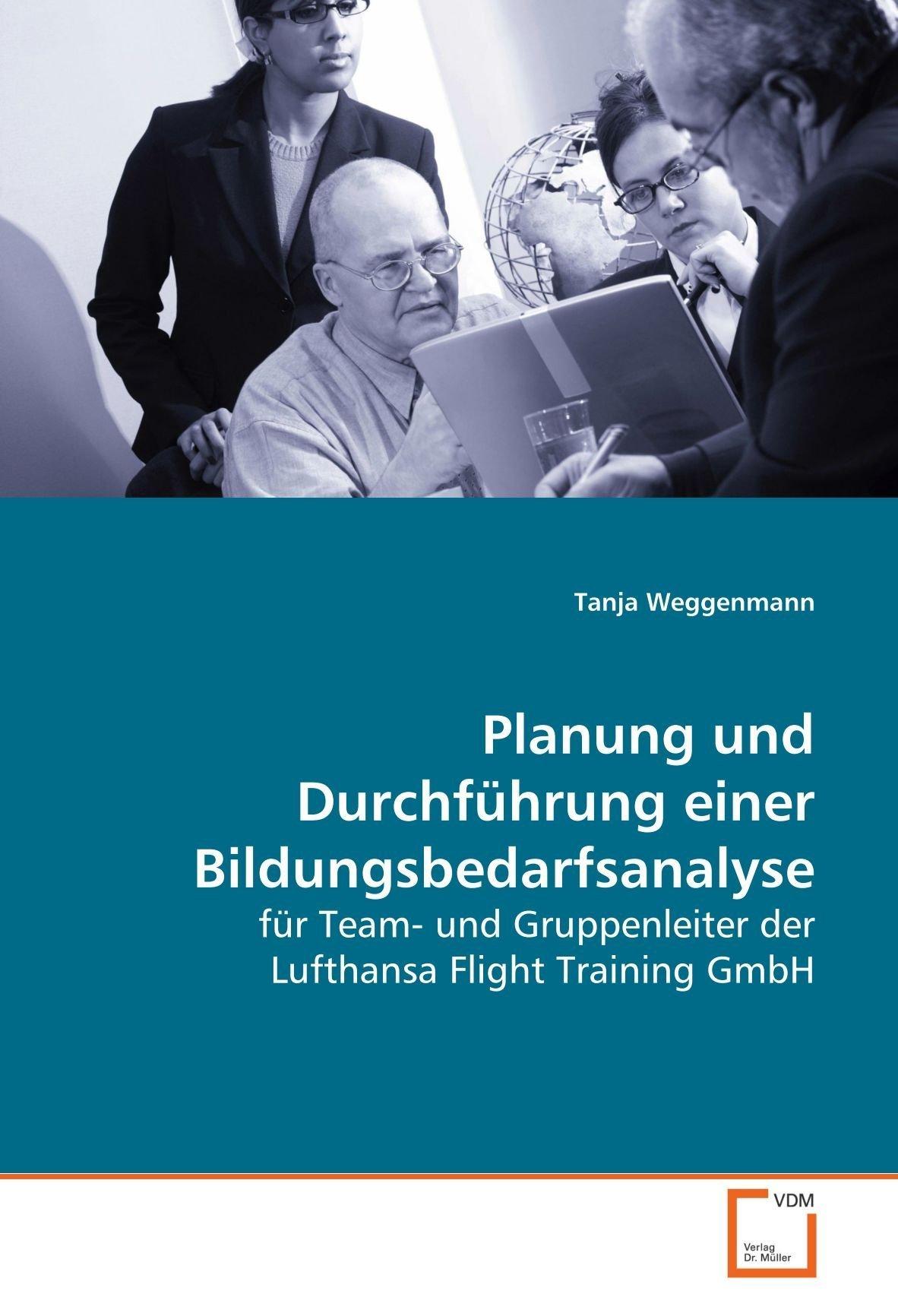 Planung und Durchführung einer Bildungsbedarfsanalyse: für Team- und Gruppenleiter der Lufthansa Flight Training GmbH