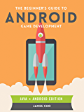 The Beginner's Guide to Android Game Development (English Edition)