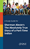 A Study Guide for Sherman Alexie's The Absolutely True Diary of a Part-Time Indian (Novels for Students)