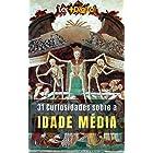 Idade Média: 31 Fatos e Curiosidades Sobre a Época Mais Louca da História