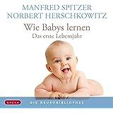 Die Neurobibliothek: Wie Babys lernen: Das erste Lebensjahr