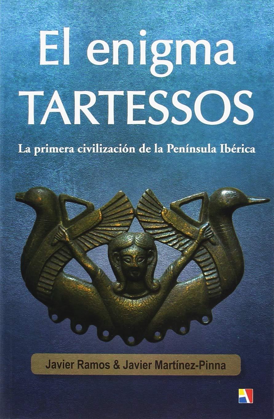 El Enigma Tartessos: La primera civilización de la Península Ibérica: Amazon.es: Ramos de los Santos, Javier, Martínez-Pinna López, Javier: Libros