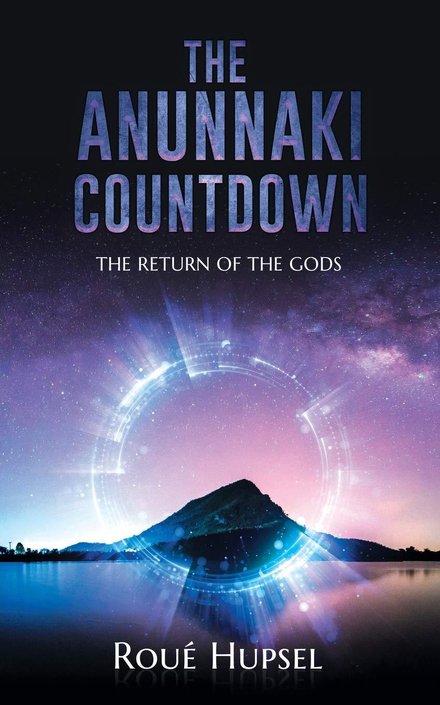 The Anunnaki Countdown: The Return of the Gods: Roue Hupsel