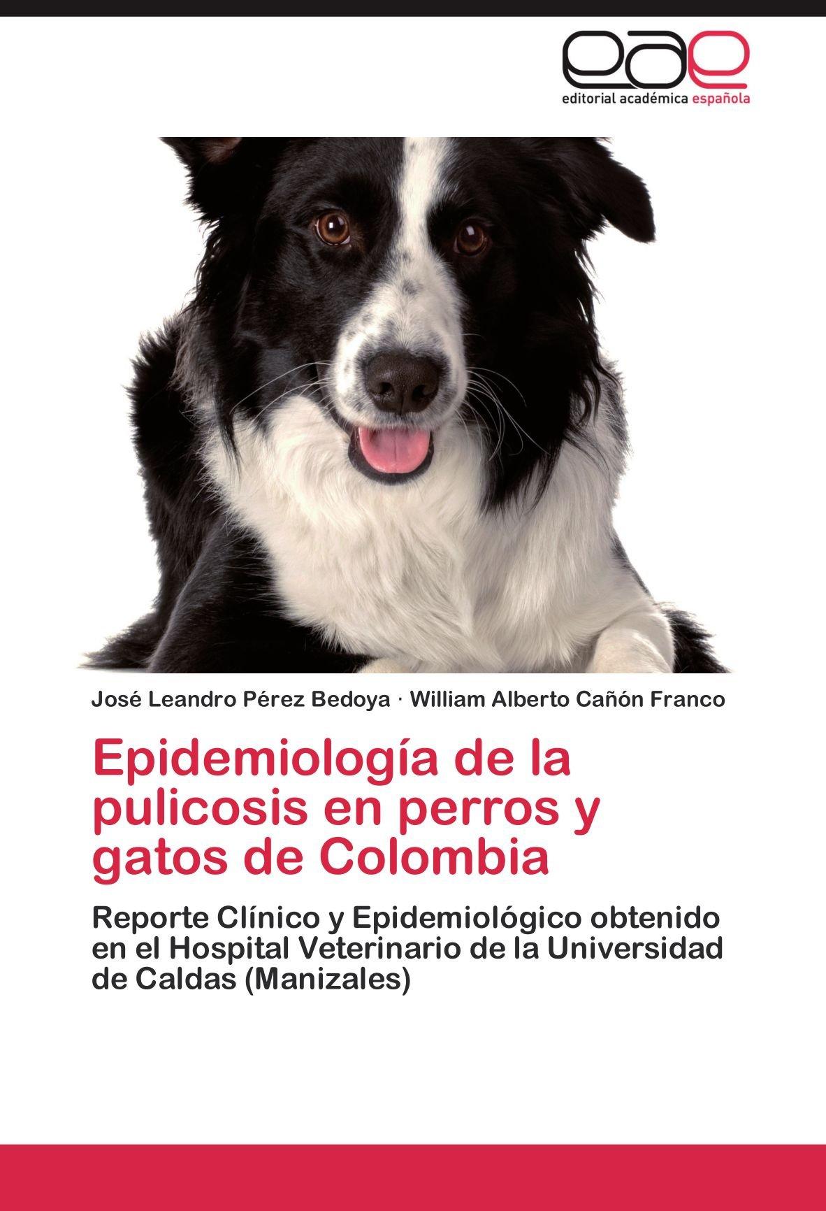 Epidemiología de la pulicosis en perros y gatos de Colombia: Reporte Clínico y Epidemiológico obtenido en el Hospital Veterinario de la Universidad de ...