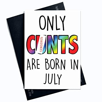 July Funny Rude Birthday Card Only Cunts Are Born In Month Of The Year Husband Boyfriend Uncle Best Friend Cards Fun PC195