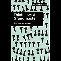 Think Like a Grandmaster (Batsford Chess) (English Edition)