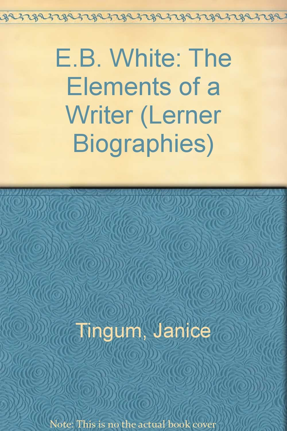 E.B. White: The Elements of a Writer (Lerner Biographies)