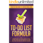To-Do List Formula: The Ultimate Step By Step Guide To Create A To-Do List That Works, Improve Your Time Management And Planning Skills, Boost Your Productivity And Achieve Your Goals