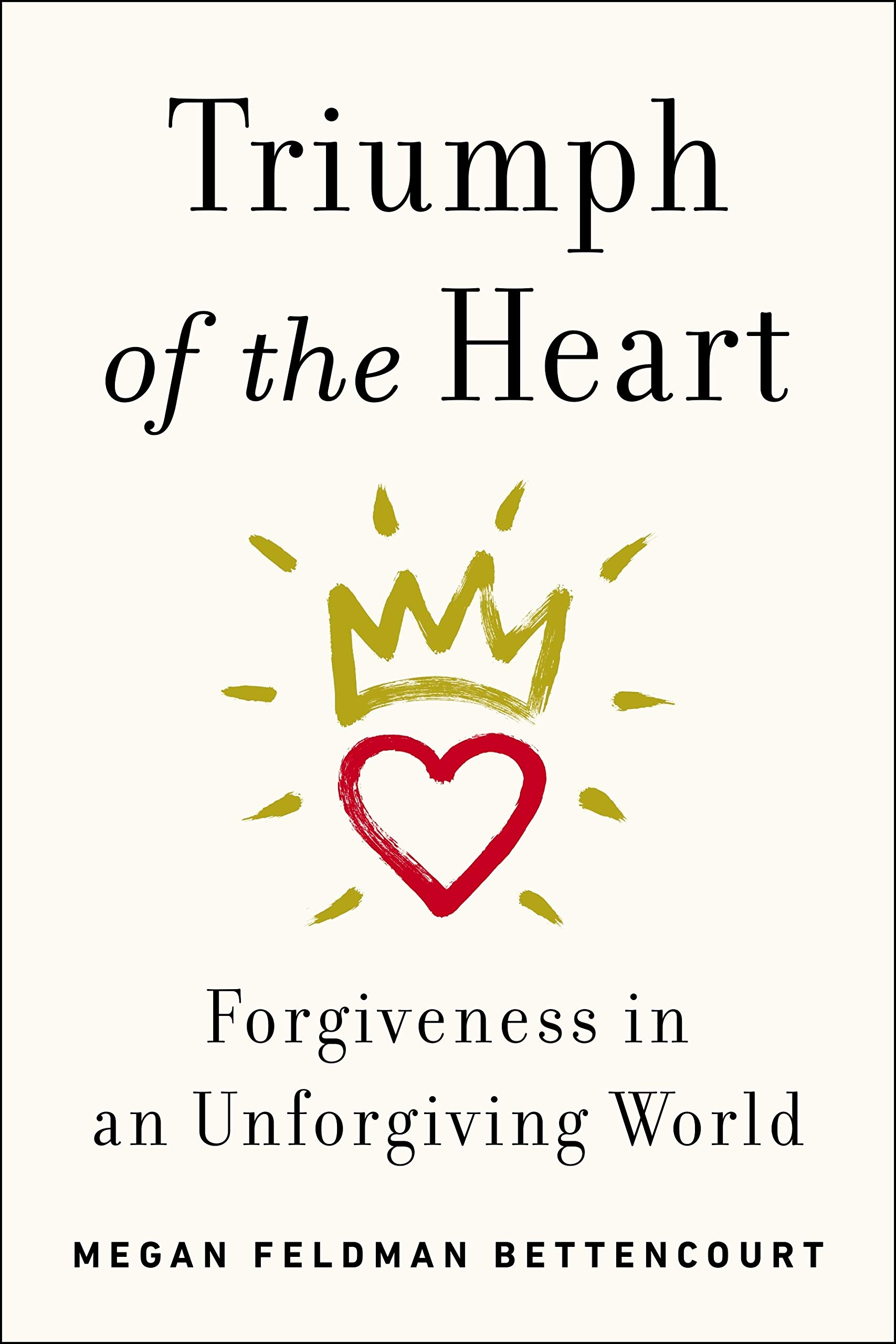 Triumph of the Heart: Forgiveness in an Unforgiving World Idioma ...
