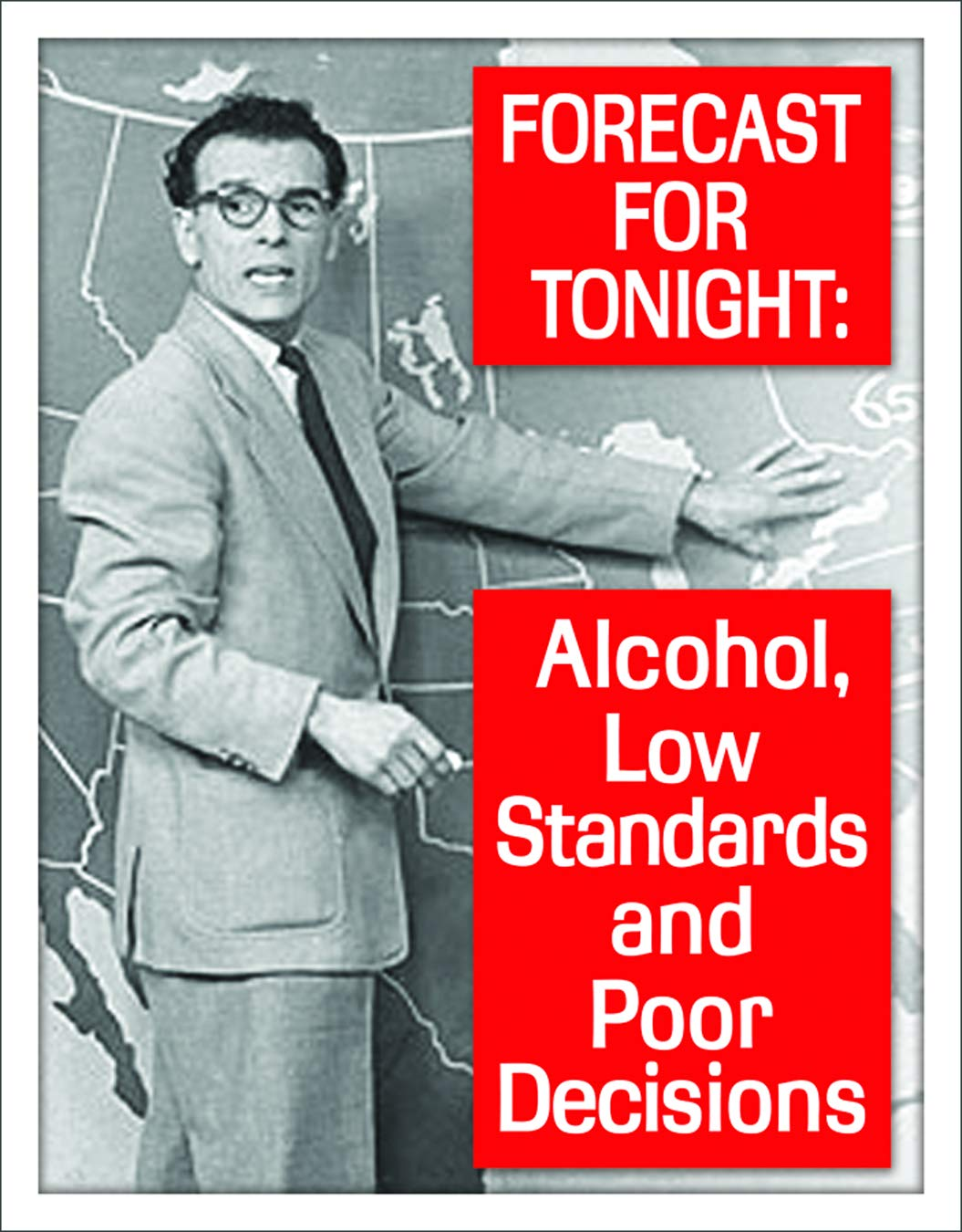"""Desperate Enterprises Ephemera - Forecast for Tonight: Alcohol, Low Standards and Poor Decisions Tin Sign, 12.5"""" W x 16"""" H"""