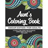 Aunt's Coloring Book | Swear Edition | For Adults | A Totally Relatable & Hilarious Curse Word Color Book For Aunts: Funny Gift For Aunt | Humorous Gag Gift For Aunt