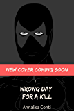 Wrong Day For A Kill (Superhero Stories: The W Series Book 1)
