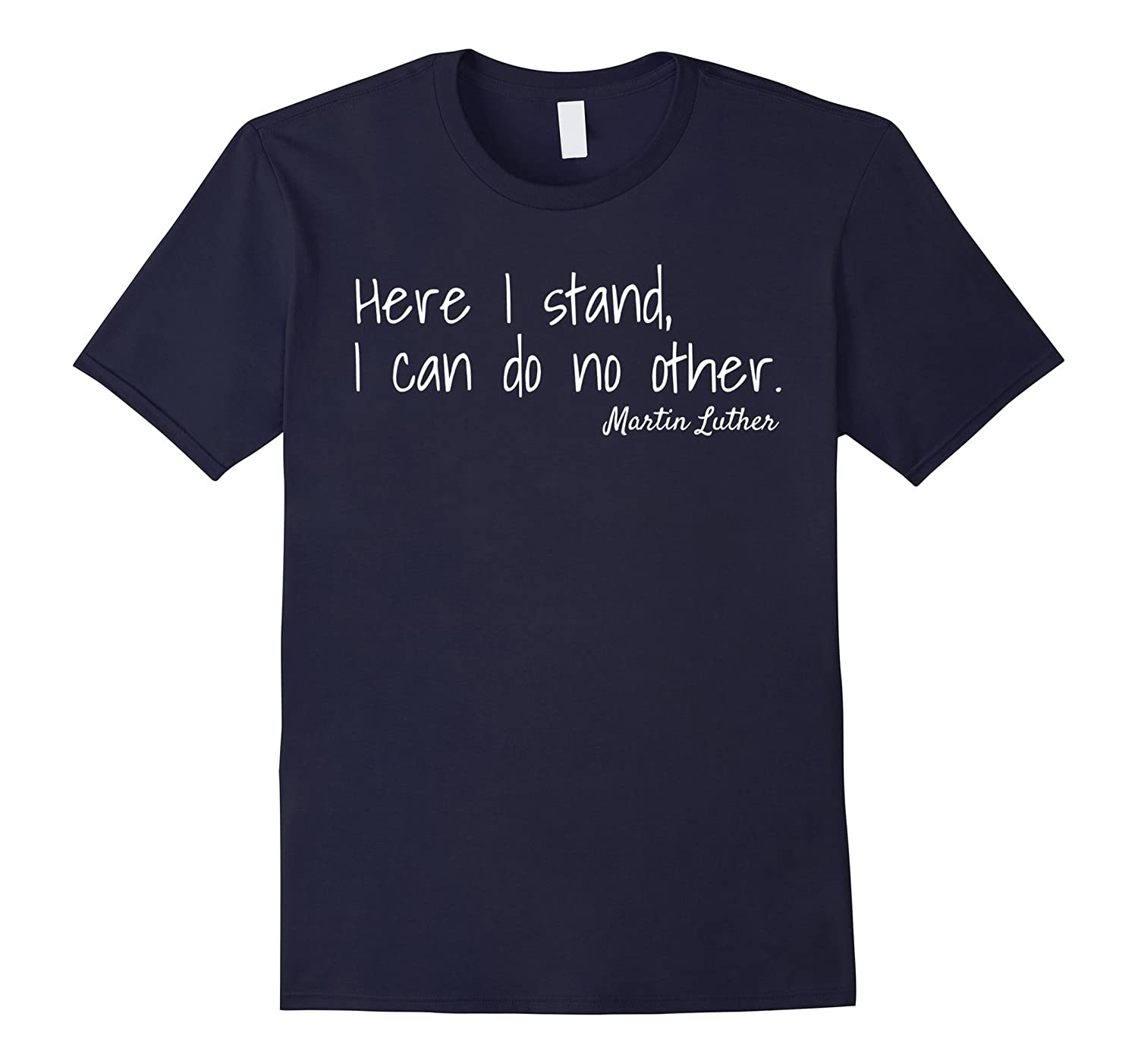 Here I Stand I Can Do No Other Martin Luther Quote T-shirt-ANZ