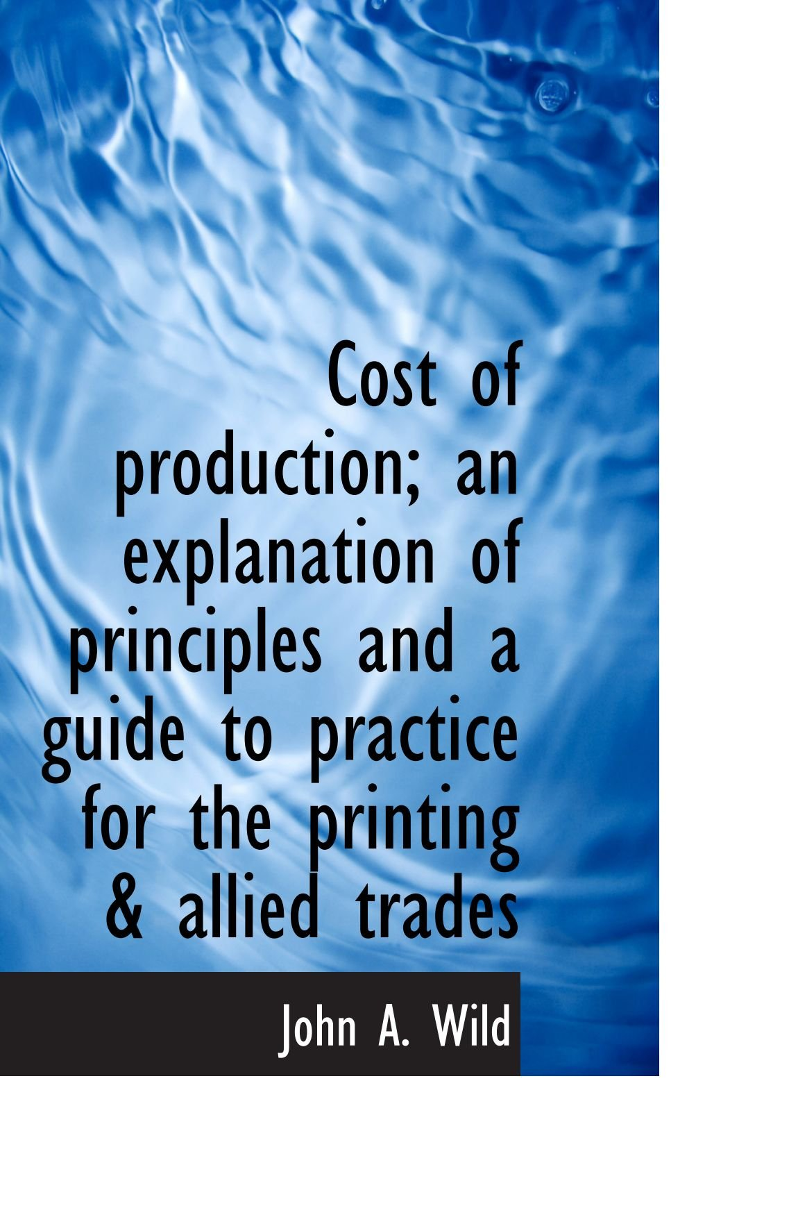 Cost of production; an explanation of principles and a guide to practice for the printing & allied t pdf